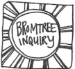 Bromtree Inquiry